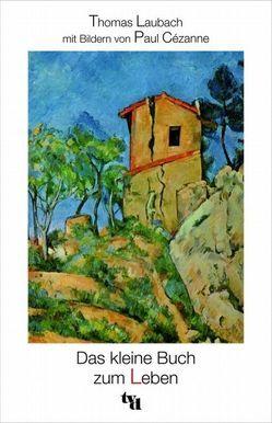 Das kleine Buch zum Leben von Cézanne,  Paul, Laubach,  Thomas