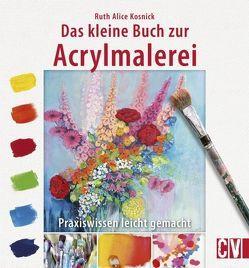 Das kleine Buch zur Acrylmalerei von Kosnick,  Ruth Alice