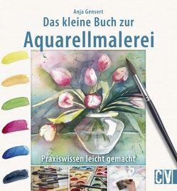 Das kleine Buch zur Aquarellmalerei von Gensert,  Anja