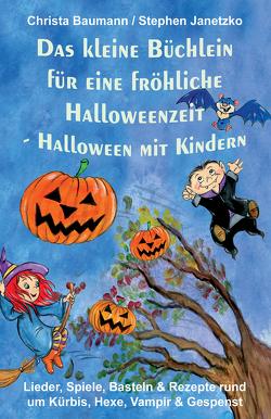 Das kleine Büchlein für eine fröhliche Halloweenzeit – Halloween mit Kindern von Baumann,  Christa, Janetzko,  Stephen