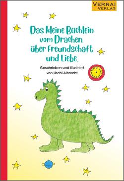 Das kleine Büchlein vom Drachen, über Freundschaft und Liebe. von Albrecht,  Uschi
