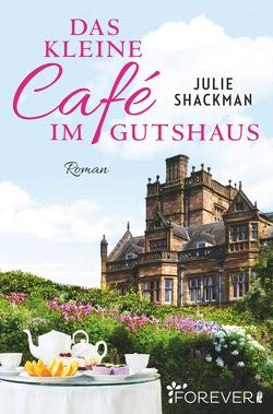 Das kleine Café im Gutshaus von Mehrmann,  Anja, Shackman,  Julie