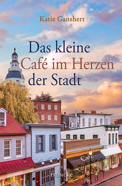 Das kleine Café im Herzen der Stadt von Dziewas,  Dorothee, Ganshert,  Katie