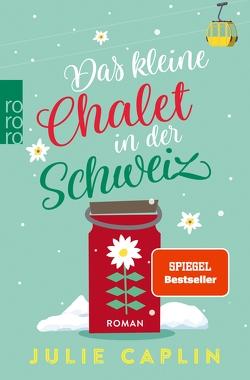 Das kleine Chalet in der Schweiz von Caplin,  Julie, Steen,  Christiane