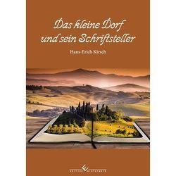 Das kleine Dorf und sein Schriftsteller von Kirsch,  Hans-Erich