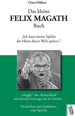 Das kleine FELIX MAGATH Buch von Feldner,  Claus
