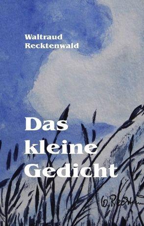 Das kleine Gedicht von Recktenwald,  Waltraud