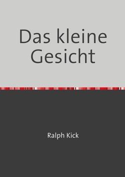 Das kleine Gesicht von Kick,  Ralph