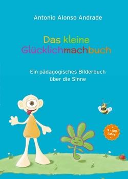 Das kleine Glücklichmachbuch von Alonso Andrade,  Antonio, Glatz,  Liane, Pink,  Melina