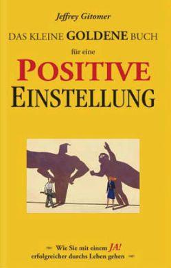 Das kleine goldene Buch für eine positive Einstellung von Gitomer,  Jeffrey