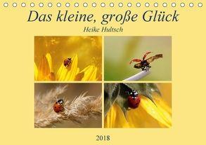 Das kleine, große Glück (Tischkalender 2018 DIN A5 quer) von Hultsch,  Heike