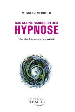 Das kleine Handbuch der Hypnose von Meinhold,  Werner J.