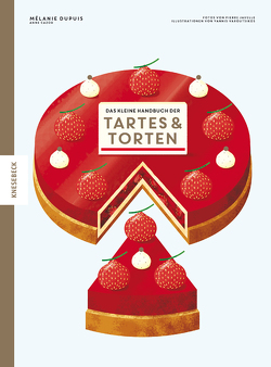 Das kleine Handbuch der Tartes und Torten von Cazor,  Anne, Dupuis,  Mélanie, Javelle,  Pierre, Neeb,  Barbara, Schmidt,  Katharina, Varoutsikos,  Yannis