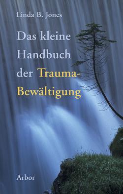 Das kleine Handbuch der Trauma-Bewältigung von Jones,  Linda B.