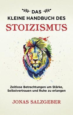 Das kleine Handbuch des Stoizismus von Salzgeber,  Jonas