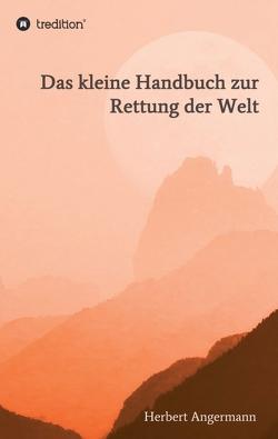 Das kleine Handbuch zur Rettung der Welt von Angermann,  Herbert