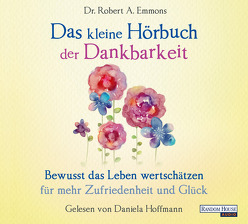 Das kleine Hör-Buch der Dankbarkeit von Emmons,  Robert A., Hoffmann,  Daniela, Weingart,  Karin