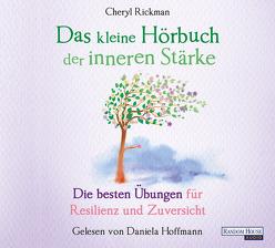 Das kleine Hör-Buch der inneren Stärke von Hoffmann,  Daniela, Rickman,  Cheryl, Weingart,  Karin
