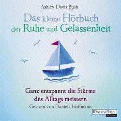 Das kleine Hör-Buch der Ruhe und Gelassenheit von Davis Bush,  Ashley, Hoffmann,  Daniela, Weingart,  Karin