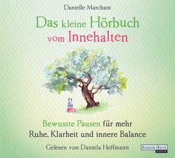 Das kleine Hör-Buch vom Innehalten von Hoffmann,  Daniela, Marchant,  Danielle, Weingart,  Karin