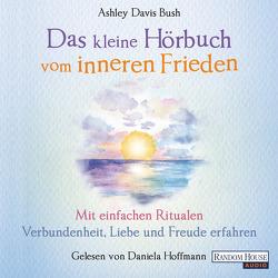 Das kleine Hör-Buch vom inneren Frieden von Davis Bush,  Ashley, Hoffmann,  Daniela, Weingart,  Karin