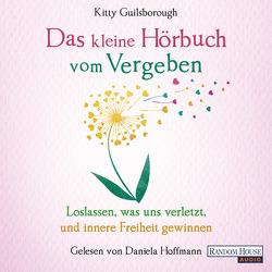 Das kleine Hör-Buch vom Vergeben von Guilsborough,  Kitty, Hoffmann,  Daniela, Weingart,  Karin