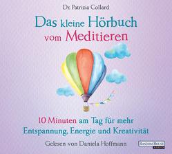 Das kleine Hörbuch vom Meditieren von Collard,  Patrizia, Hoffmann,  Daniela