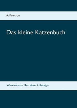 Das kleine Katzenbuch von Ketschau,  A.
