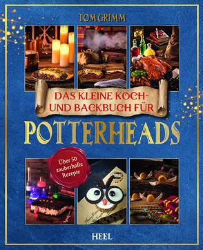 Das kleine Koch- und Backbuch für Potterheads – Das inoffizielle Harry Potter Koch- und Backbuch von Grimm,  Tom