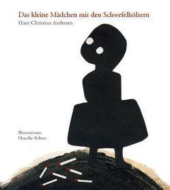 Das kleine Mädchen mit den Schwefelhölzern von Andersen,  Hans Ch, Robert,  Henrike