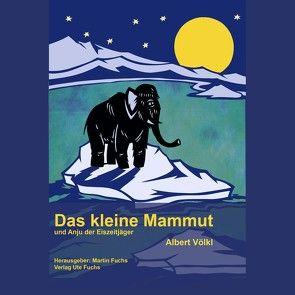 Das kleine Mammut von Fuchs,  Martin, Völkl,  Albert