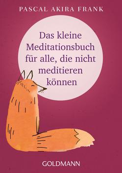 Das kleine Meditationsbuch für alle, die nicht meditieren können von Frank,  Pascal Akira