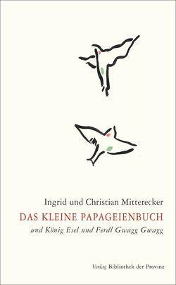 Das kleine Papageienbuch von Mitterecker,  Christian, Mitterecker,  Ingrid
