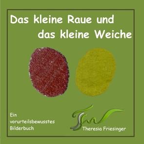 Das kleine Raue und das kleine Weiche von Friesinger,  Theresia