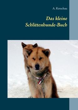 Das kleine Schlittenhunde-Buch von Ketschau,  A.