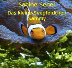 Das kleine Seepferdchen Sammy von Sener,  Sabine