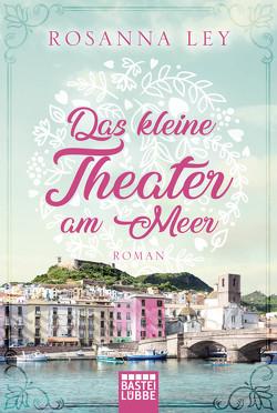 Das kleine Theater am Meer von Ley,  Rosanna, Röhl,  Barbara