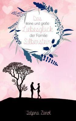 Das kleine und große Liebesglück der Familie Silberstein von Zanot,  Tatjana