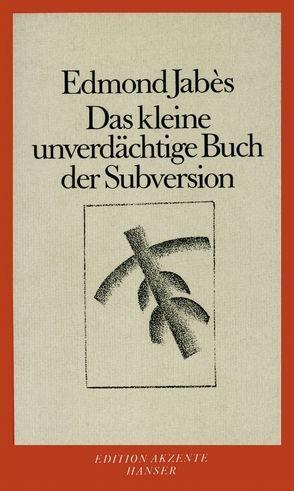 Das kleine unverdächtige Buch der Subversion von Ingold,  Felix Philipp, Jabès,  Edmond