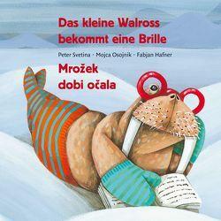 Das kleine Walross bekommt eine Brille von Hafner,  Fabjan, Osojnik,  Mojca, Svetina,  Peter