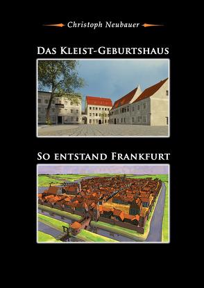 Das Kleist-Geburtshaus & So entstand Frankfurt von Neubauer,  Christoph