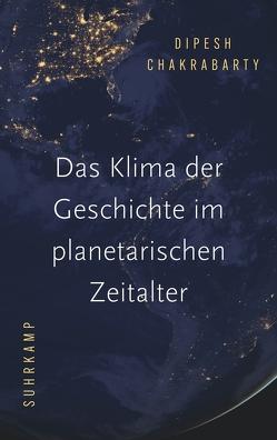 Das Klima der Geschichte im planetarischen Zeitalter von Chakrabarty,  Dipesh, Pries,  Christine