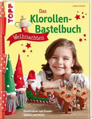 Das Klorollen-Bastelbuch Weihnachten von Schmitt,  Gudrun