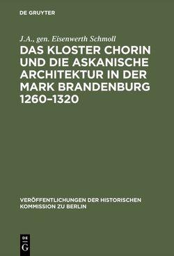 Das Kloster Chorin und die askanische Architektur in der Mark Brandenburg 1260-1320 von Schmoll,  J A (gen. Eisenwerth)