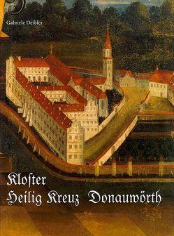 Das Kloster Heilig Kreuz in Donauwörth von Deibler,  Gabriele