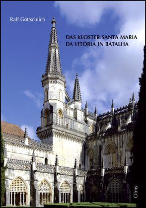 Das Kloster Santa Maria da Vitória in Batalha und seine Stellung in der iberischen Sakralarchitektur des Spätmittelalters von Gottschlich,  Ralf