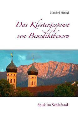 Das Klostergespenst von Benediktbeuern von Hankel,  Manfred