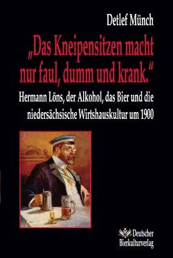 """""""Das Kneipensitzen macht nur faul, dumm und krank"""" von Münch,  Detlef"""