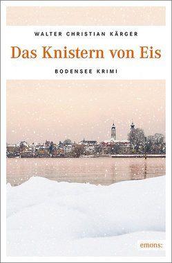 Das Knistern von Eis von Kärger,  Walter Christian