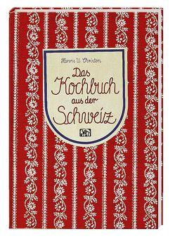 Das Kochbuch aus der Schweiz von Christen,  Hanns U